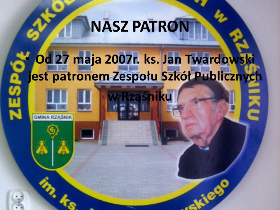 NASZ PATRON Od 27 maja 2007r. ks. Jan Twardowski jest patronem Zespołu Szkół Publicznych w Rząśniku