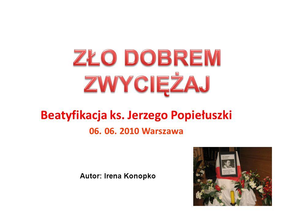 Beatyfikacja ks. Jerzego Popiełuszki 06. 06. 2010 Warszawa