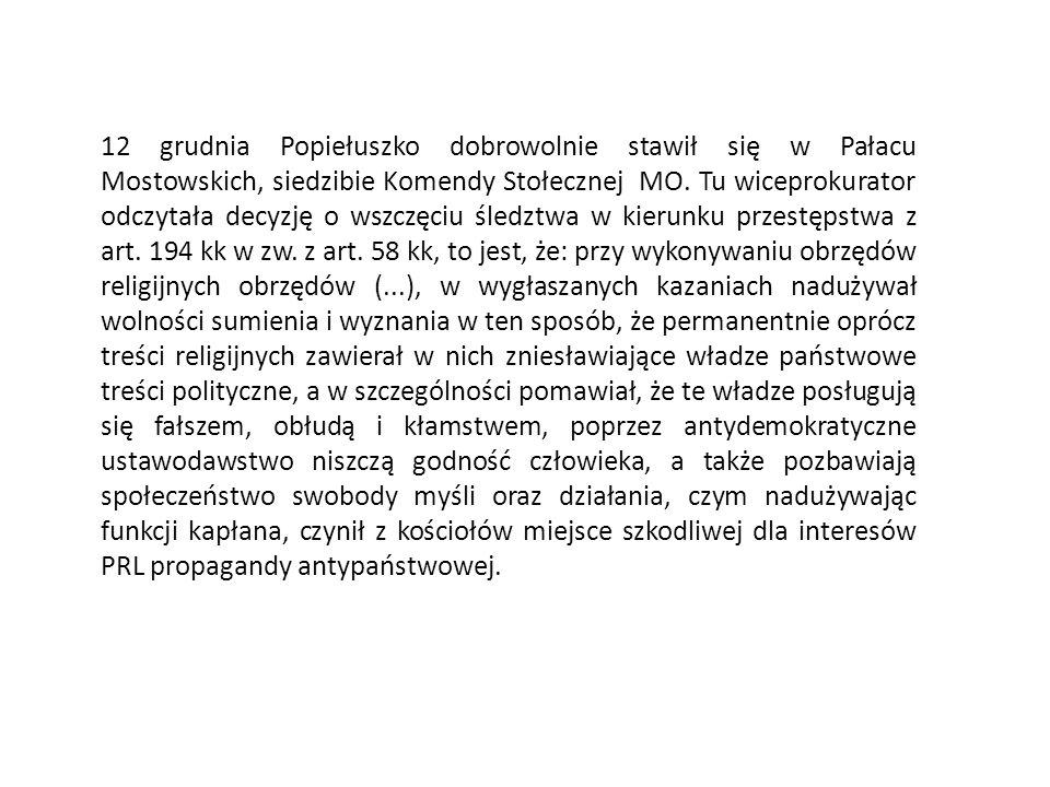 12 grudnia Popiełuszko dobrowolnie stawił się w Pałacu Mostowskich, siedzibie Komendy Stołecznej MO.