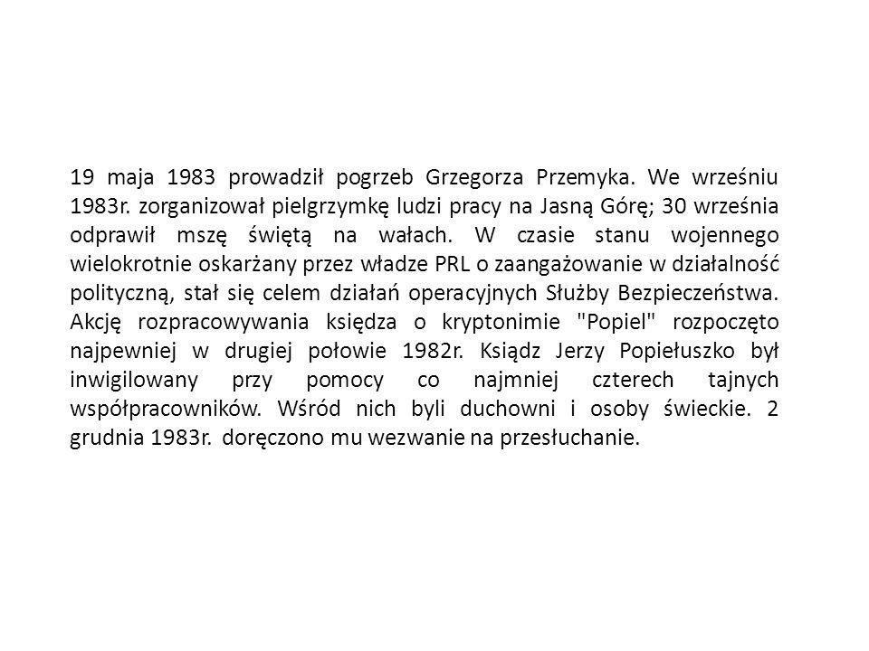 19 maja 1983 prowadził pogrzeb Grzegorza Przemyka. We wrześniu 1983r