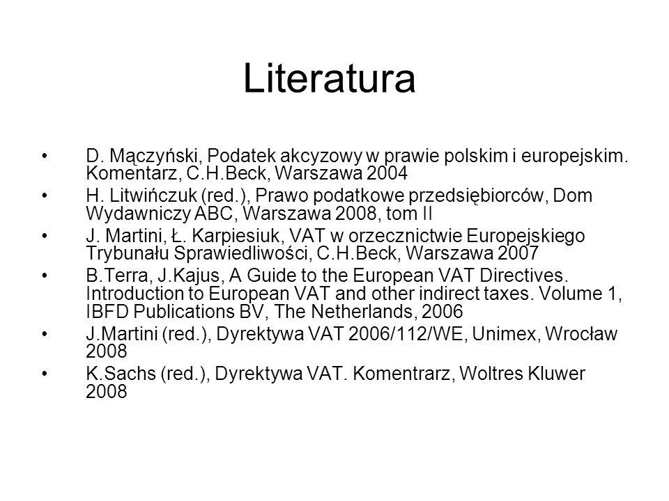 LiteraturaD. Mączyński, Podatek akcyzowy w prawie polskim i europejskim. Komentarz, C.H.Beck, Warszawa 2004.