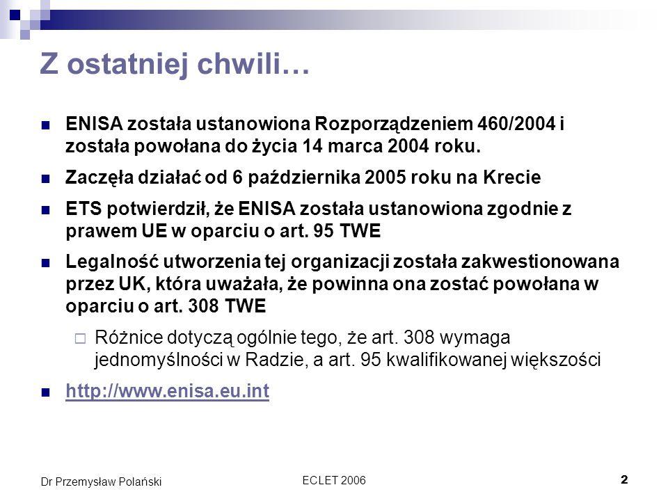 Z ostatniej chwili… ENISA została ustanowiona Rozporządzeniem 460/2004 i została powołana do życia 14 marca 2004 roku.