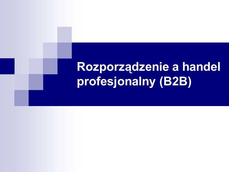 Rozporządzenie a handel profesjonalny (B2B)