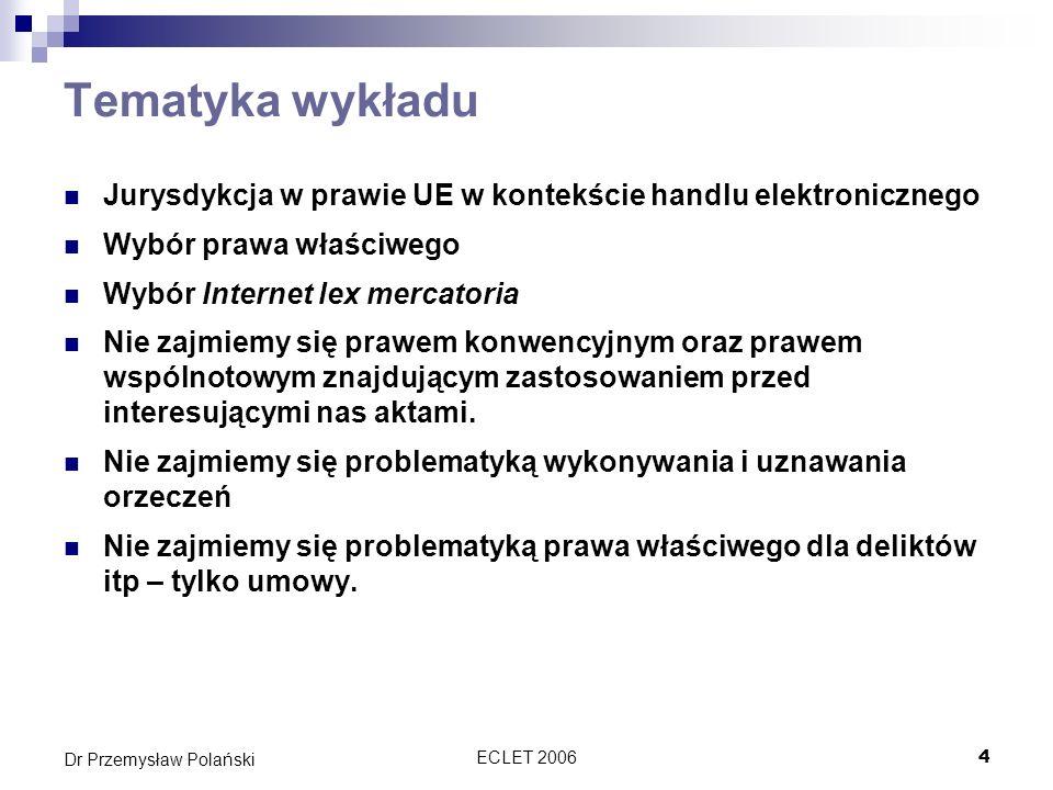 Tematyka wykładu Jurysdykcja w prawie UE w kontekście handlu elektronicznego. Wybór prawa właściwego.
