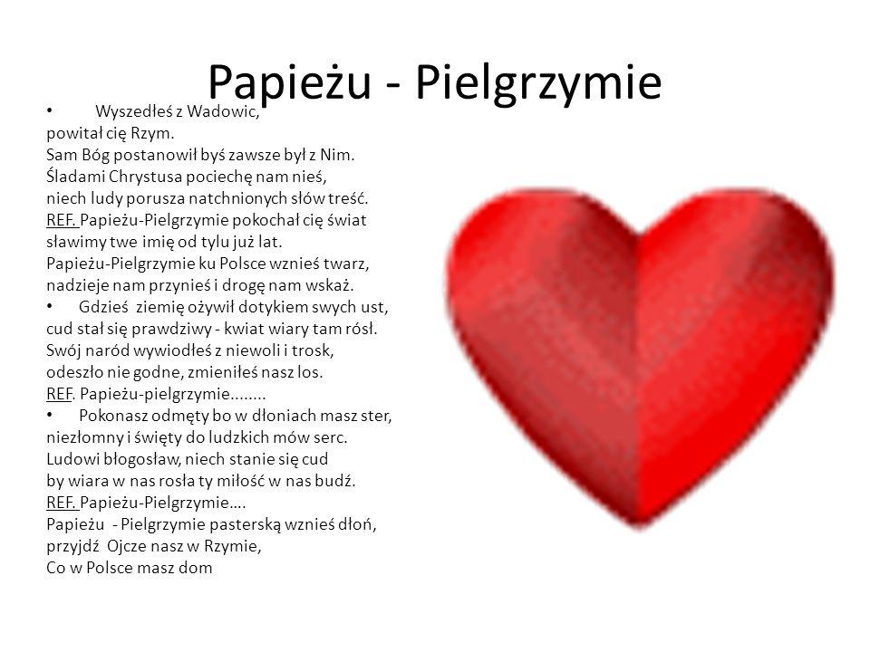 Papieżu - Pielgrzymie Wyszedłeś z Wadowic, powitał cię Rzym.