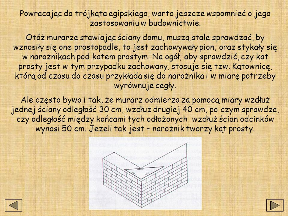 Powracając do trójkąta egipskiego, warto jeszcze wspomnieć o jego zastosowaniu w budownictwie.