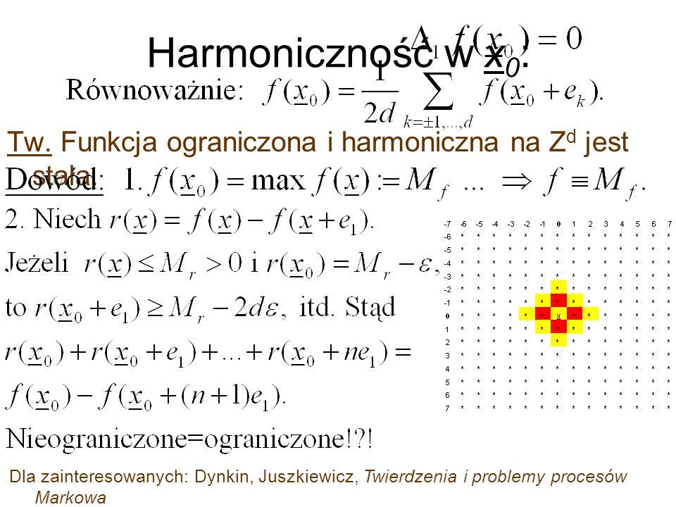 Harmoniczność w x0: Tw. Funkcja ograniczona i harmoniczna na Zd jest stała.