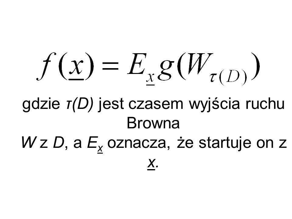 Twierdzenie Kakutaniego: gdzie τ(D) jest czasem wyjścia ruchu Browna W z D, a Ex oznacza, że startuje on z x.