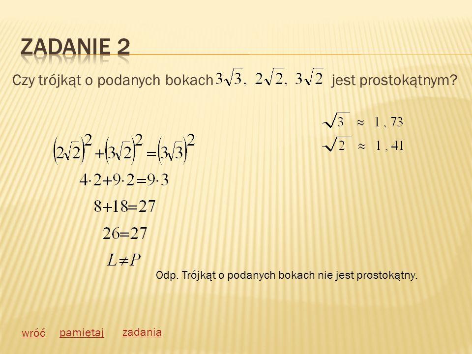Zadanie 2 Czy trójkąt o podanych bokach jest prostokątnym