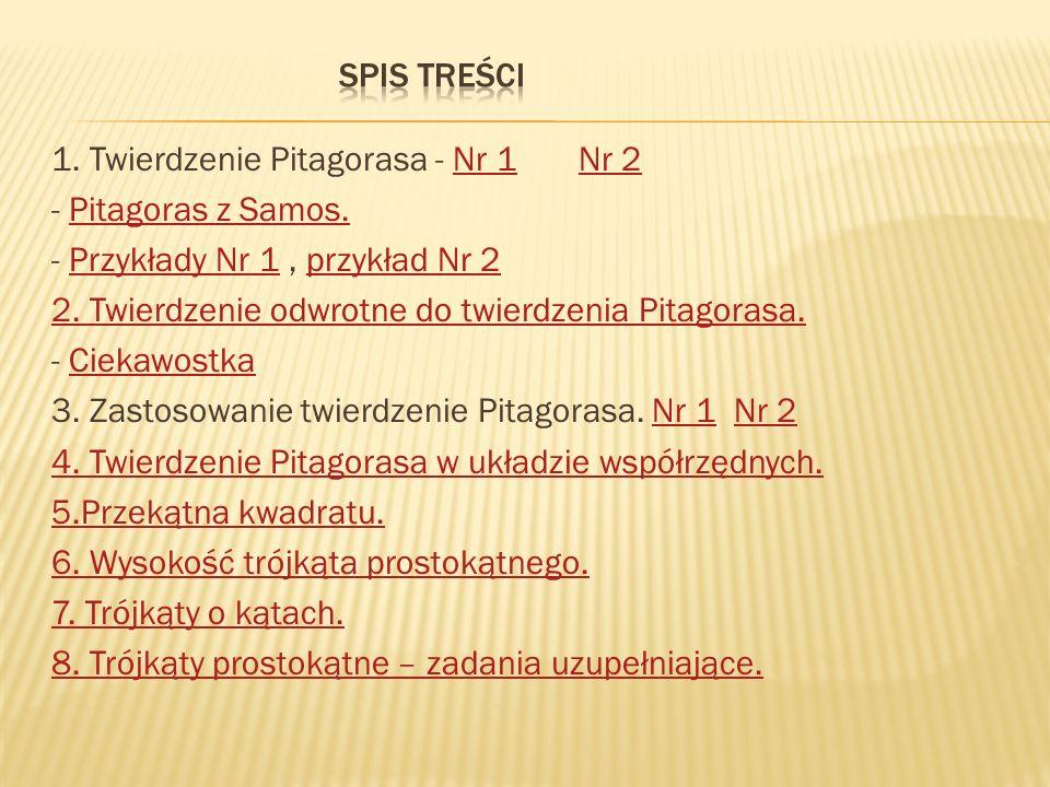 Spis treści 1. Twierdzenie Pitagorasa - Nr 1 Nr 2. - Pitagoras z Samos. - Przykłady Nr 1 , przykład Nr 2.