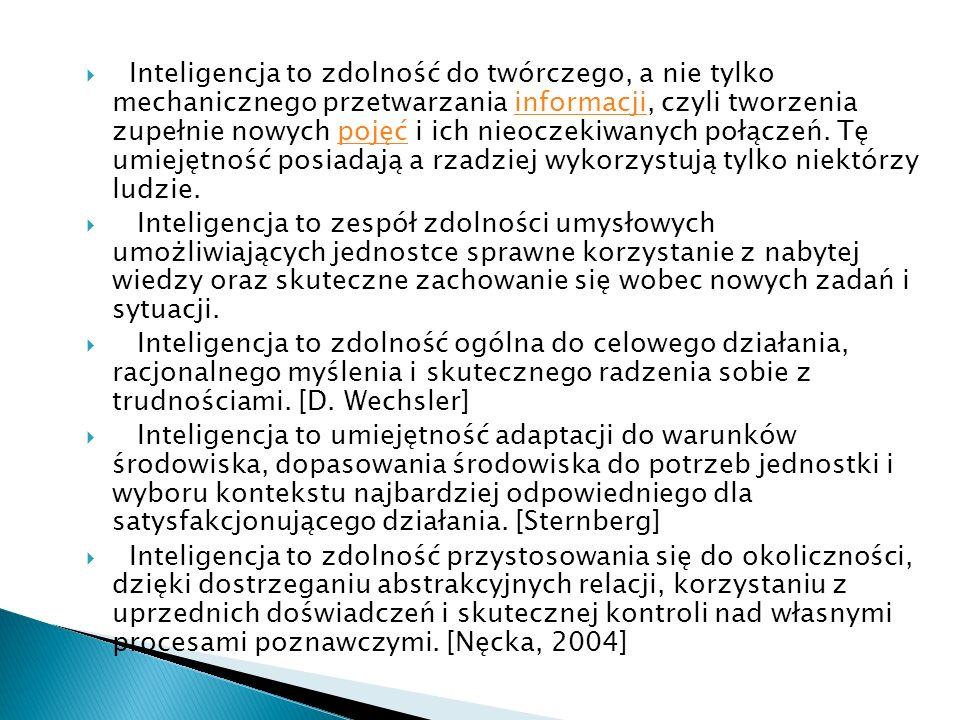 Inteligencja to zdolność do twórczego, a nie tylko mechanicznego przetwarzania informacji, czyli tworzenia zupełnie nowych pojęć i ich nieoczekiwanych połączeń. Tę umiejętność posiadają a rzadziej wykorzystują tylko niektórzy ludzie.