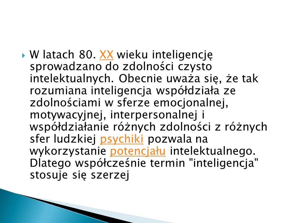 W latach 80. XX wieku inteligencję sprowadzano do zdolności czysto intelektualnych.