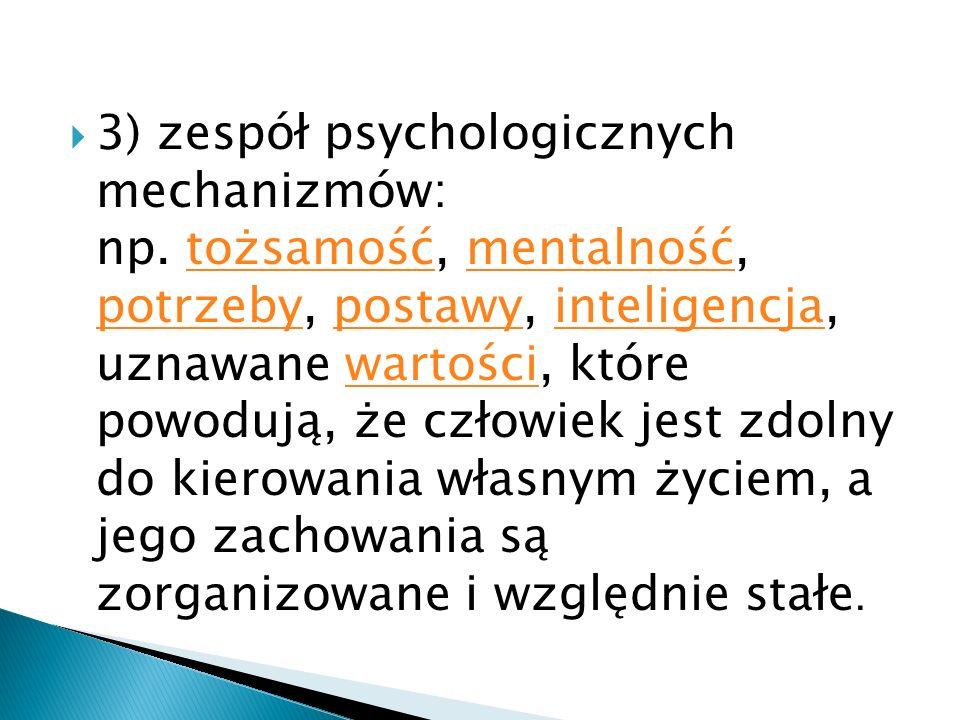3) zespół psychologicznych mechanizmów: np
