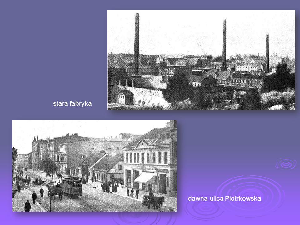 stara fabryka dawna ulica Piotrkowska