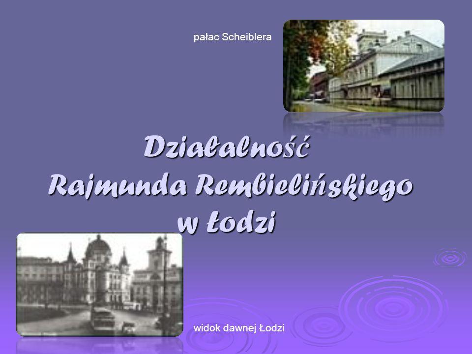 Działalność Rajmunda Rembielińskiego w Łodzi