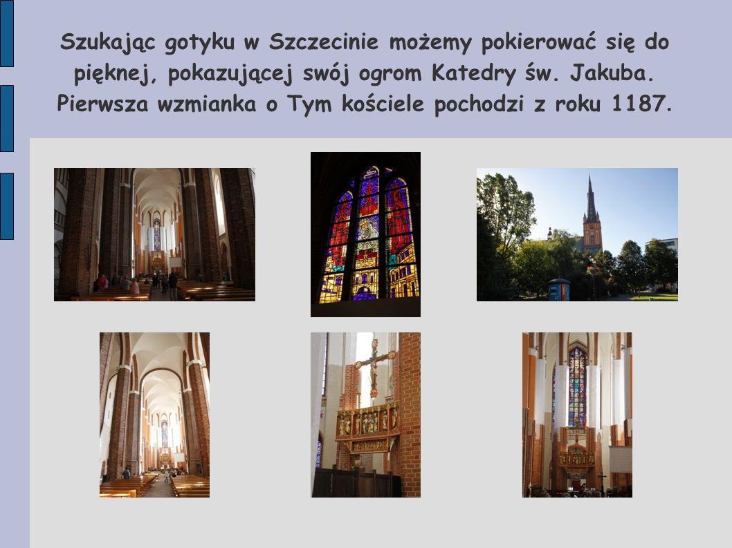Szukając gotyku w Szczecinie możemy pokierować się do pięknej, pokazującej swój ogrom Katedry św.
