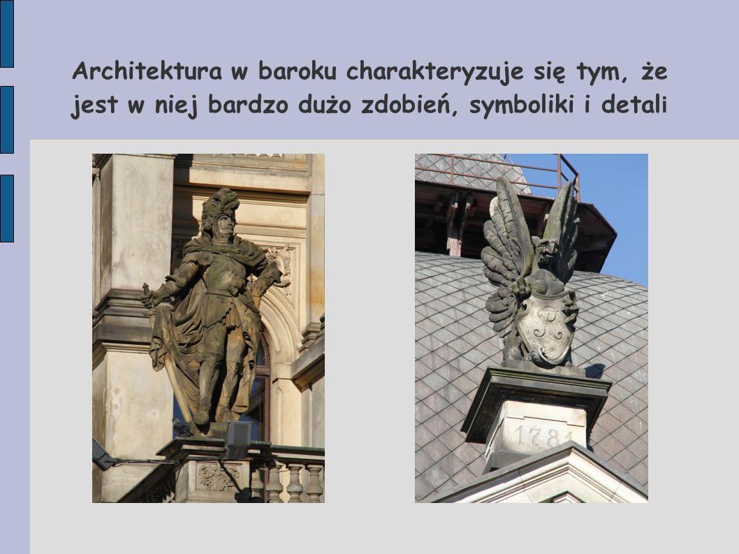 Architektura w baroku charakteryzuje się tym, że jest w niej bardzo dużo zdobień, symboliki i detali