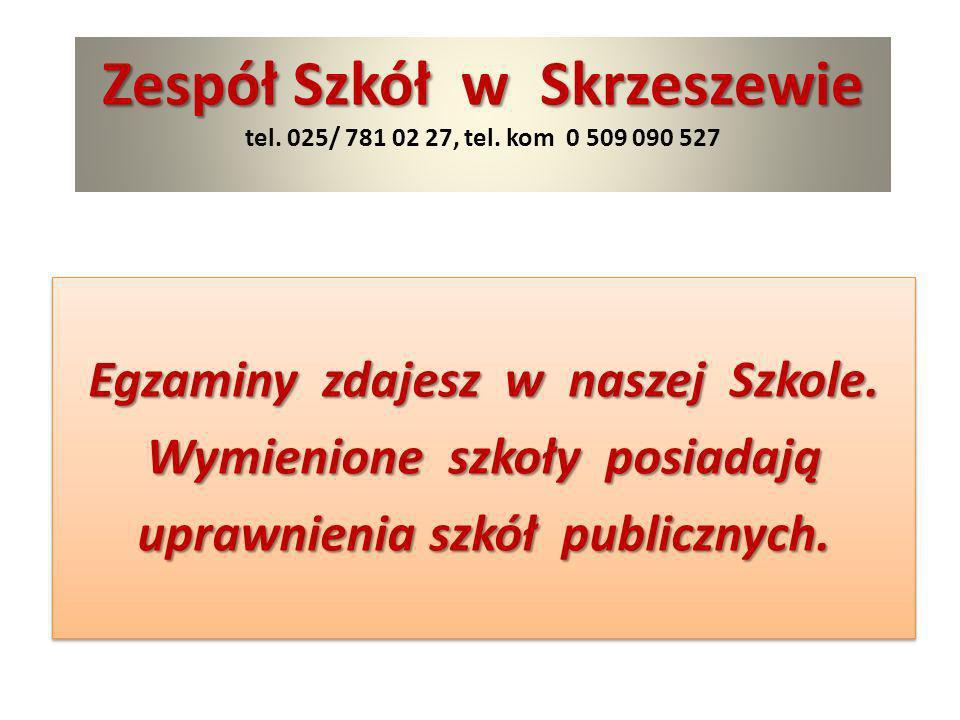 Zespół Szkół w Skrzeszewie tel. 025/ 781 02 27, tel. kom 0 509 090 527