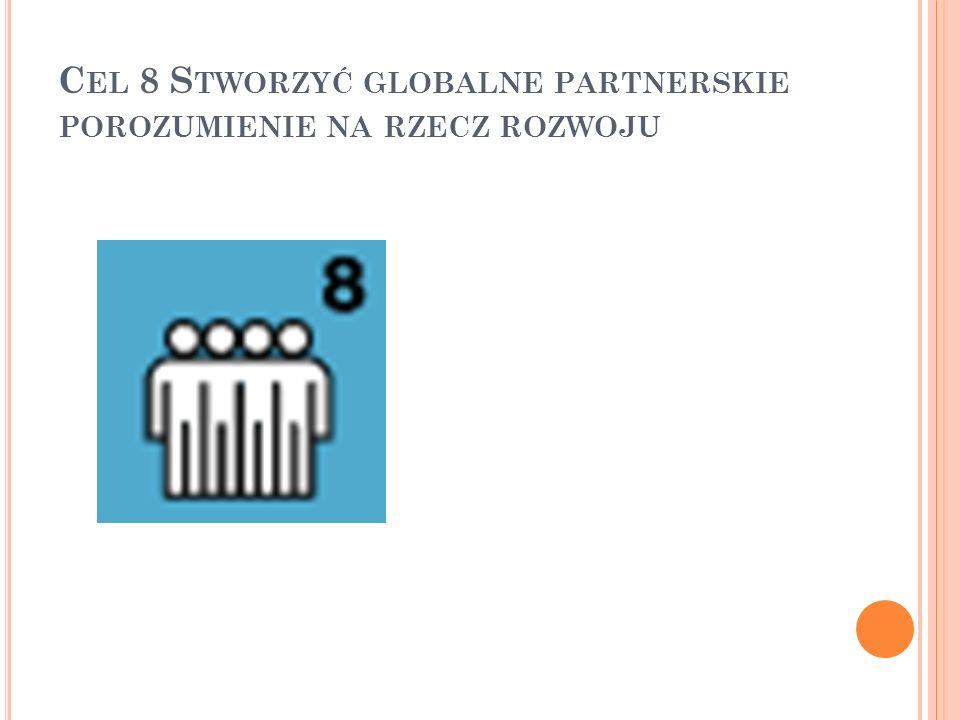 Cel 8 Stworzyć globalne partnerskie porozumienie na rzecz rozwoju