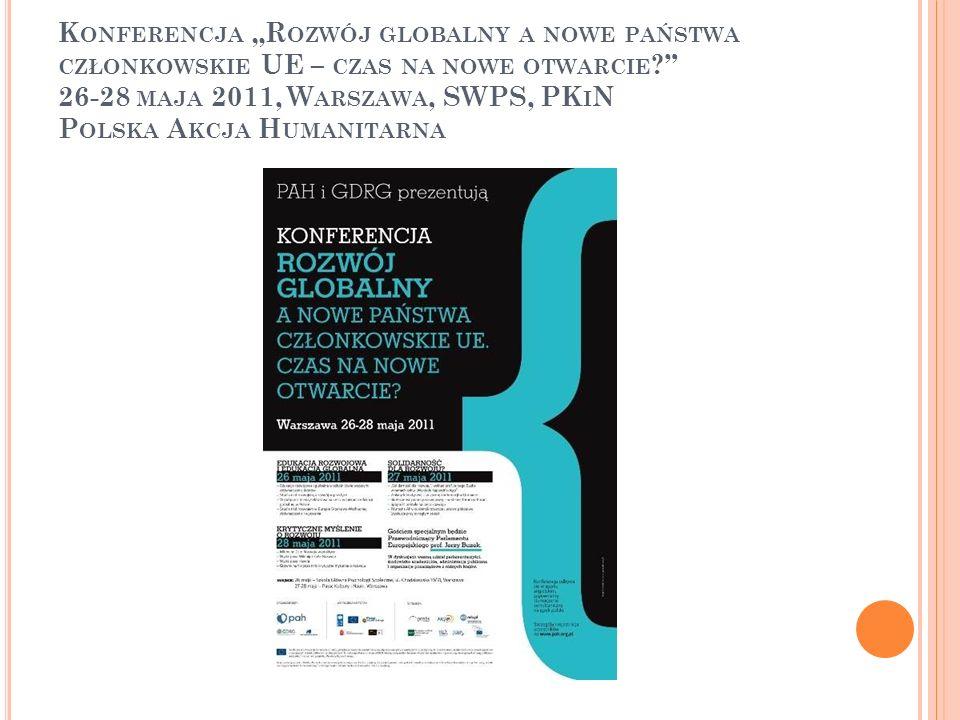 """Konferencja """"Rozwój globalny a nowe państwa członkowskie UE – czas na nowe otwarcie 26-28 maja 2011, Warszawa, SWPS, PKiN Polska Akcja Humanitarna"""