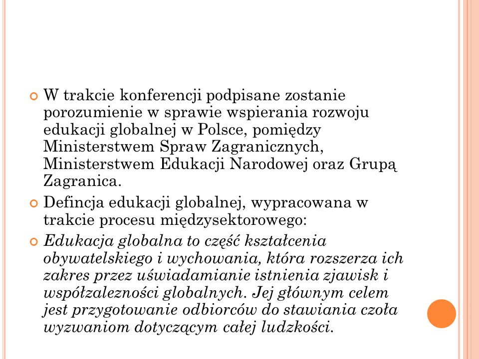 W trakcie konferencji podpisane zostanie porozumienie w sprawie wspierania rozwoju edukacji globalnej w Polsce, pomiędzy Ministerstwem Spraw Zagranicznych, Ministerstwem Edukacji Narodowej oraz Grupą Zagranica.