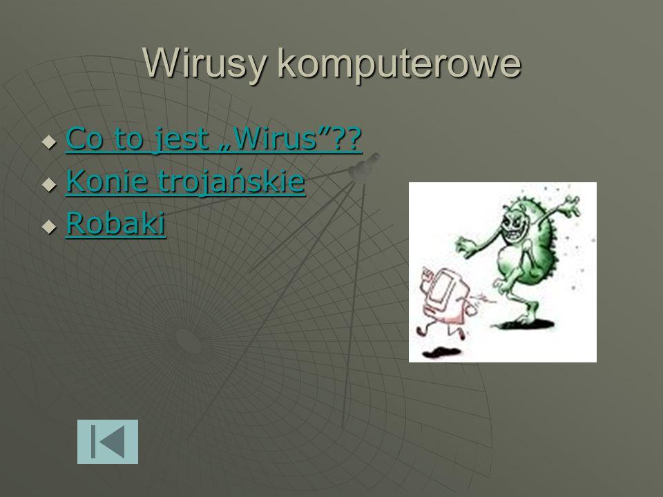 """Wirusy komputerowe Co to jest """"Wirus Konie trojańskie Robaki"""