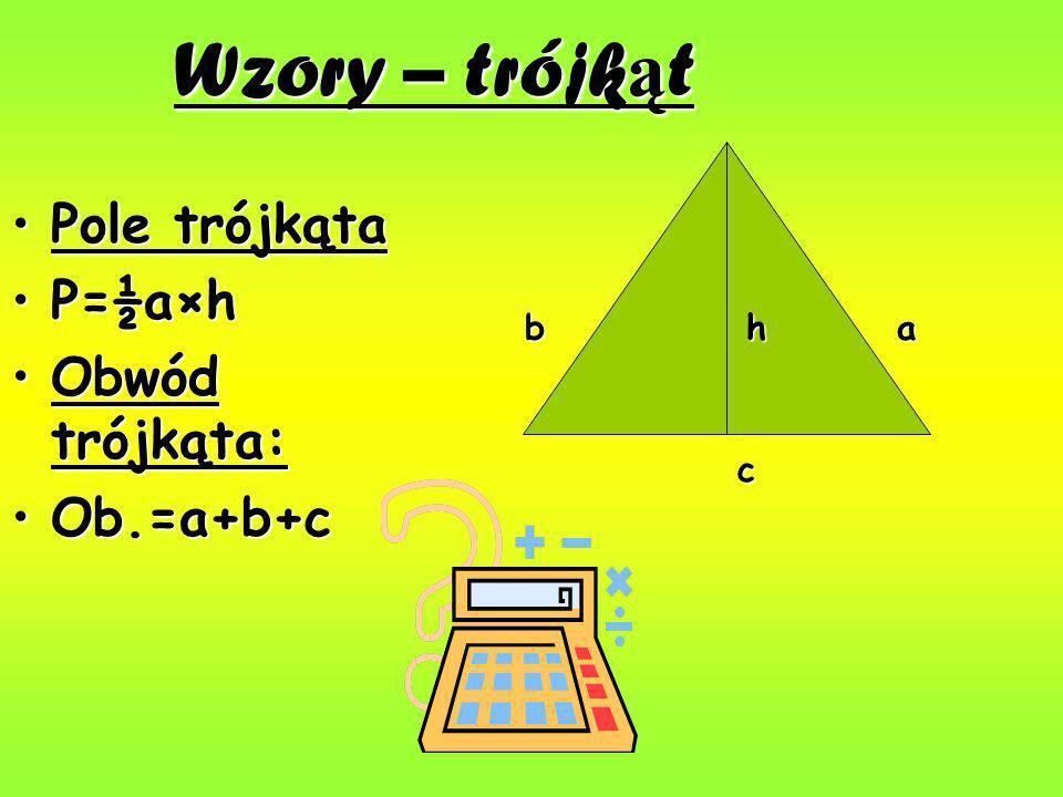 Wzory – trójkąt Pole trójkąta P=½a×h Obwód trójkąta: Ob.=a+b+c b h a c