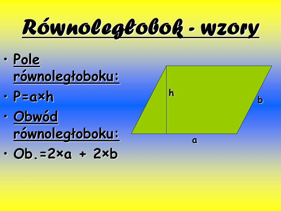 Równoległobok - wzory Pole równoległoboku: P=a×h Obwód równoległoboku: