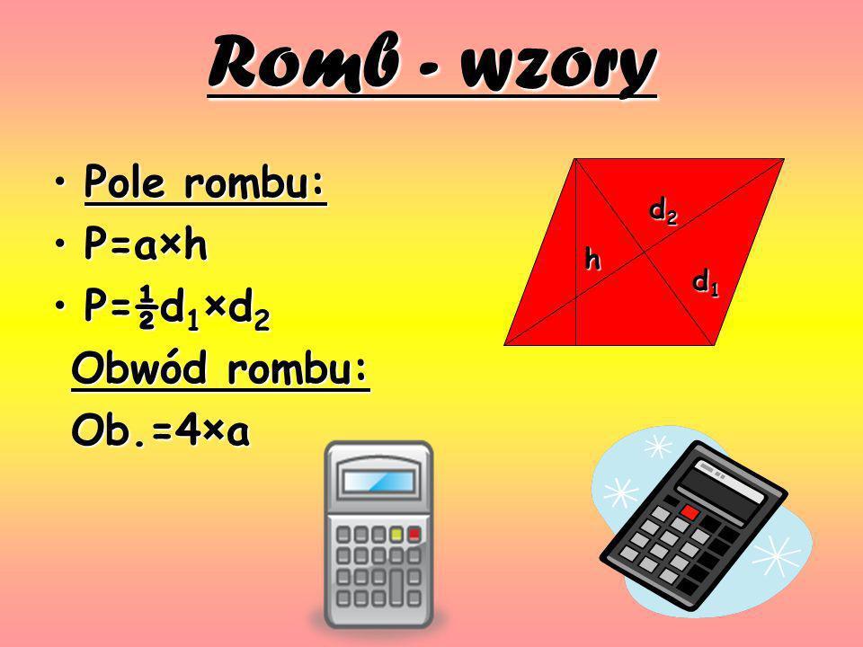 Romb - wzory Pole rombu: P=a×h P=½d1×d2 Obwód rombu: Ob.=4×a d2 h d1