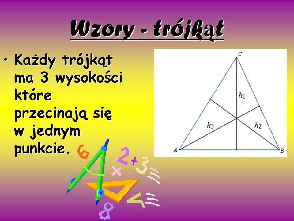 Wzory - trójkąt Każdy trójkąt ma 3 wysokości które przecinają się w jednym punkcie.