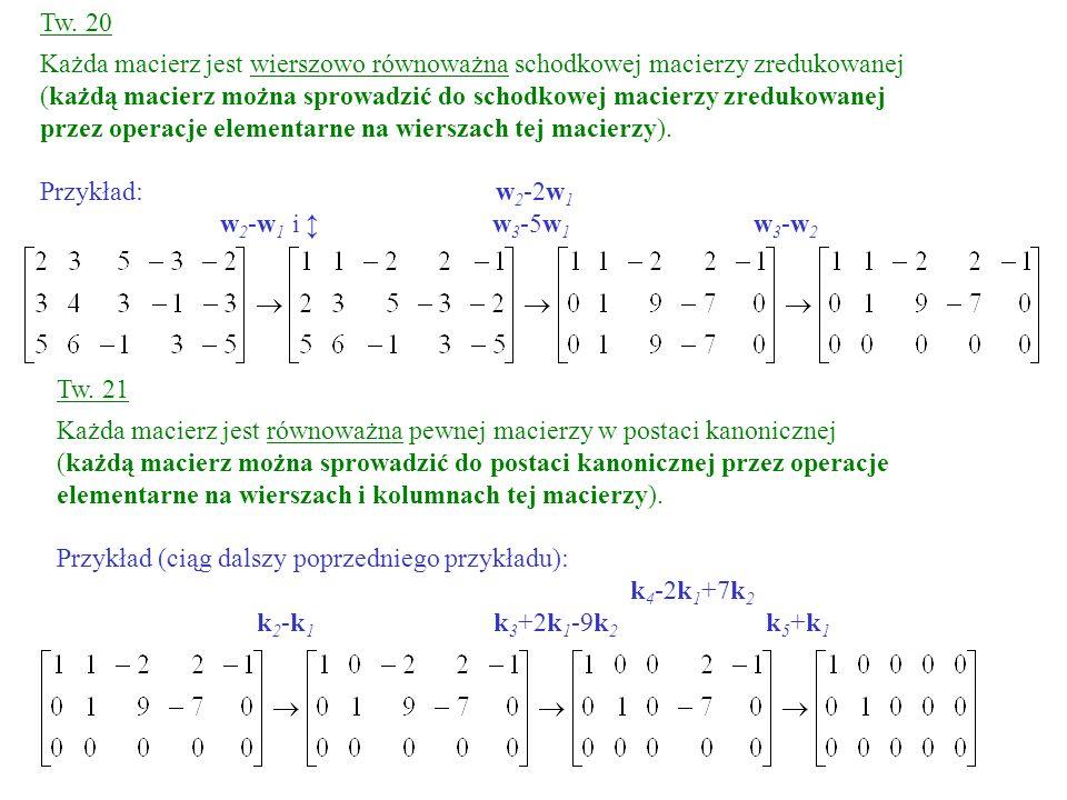 Tw. 20 Każda macierz jest wierszowo równoważna schodkowej macierzy zredukowanej.