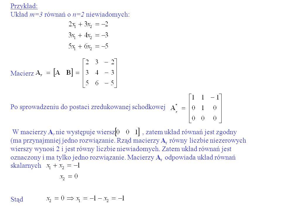 Przykład: Układ m=3 równań o n=2 niewiadomych: Macierz. Po sprowadzeniu do postaci zredukowanej schodkowej.