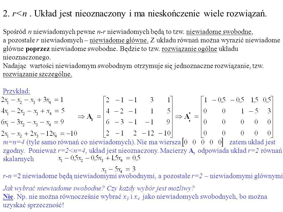 r<n . Układ jest nieoznaczony i ma nieskończenie wiele rozwiązań.