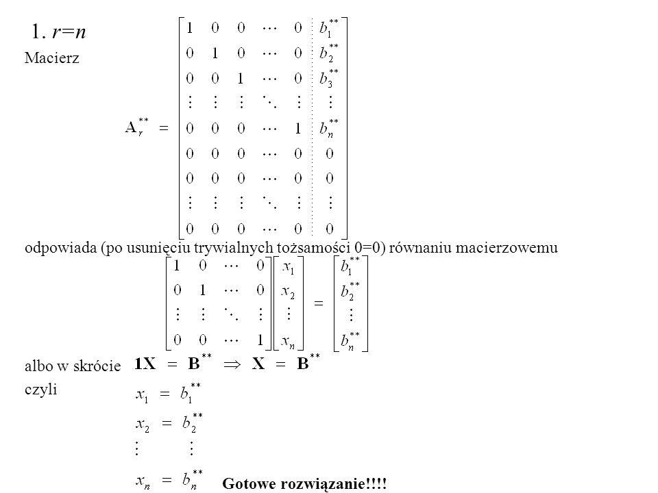 1. r=n Macierz. odpowiada (po usunięciu trywialnych tożsamości 0=0) równaniu macierzowemu. albo w skrócie.