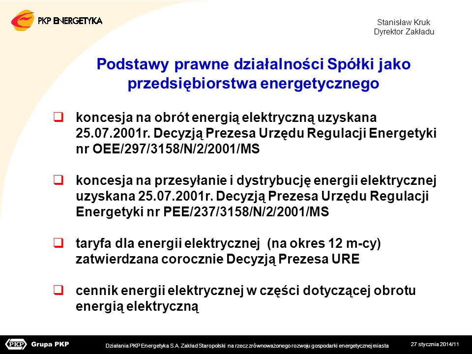 Stanisław Kruk Dyrektor Zakładu. Podstawy prawne działalności Spółki jako przedsiębiorstwa energetycznego.