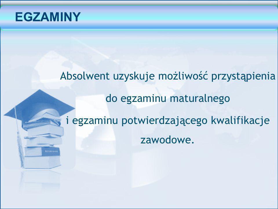 EGZAMINY Absolwent uzyskuje możliwość przystąpienia do egzaminu maturalnego i egzaminu potwierdzającego kwalifikacje zawodowe.