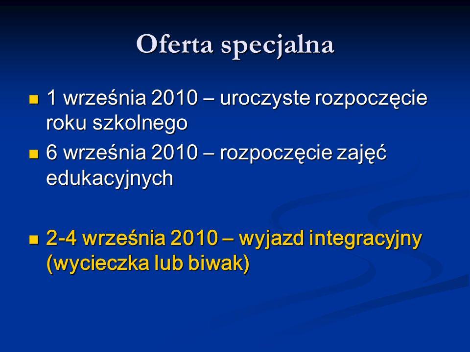 Oferta specjalna 1 września 2010 – uroczyste rozpoczęcie roku szkolnego. 6 września 2010 – rozpoczęcie zajęć edukacyjnych.