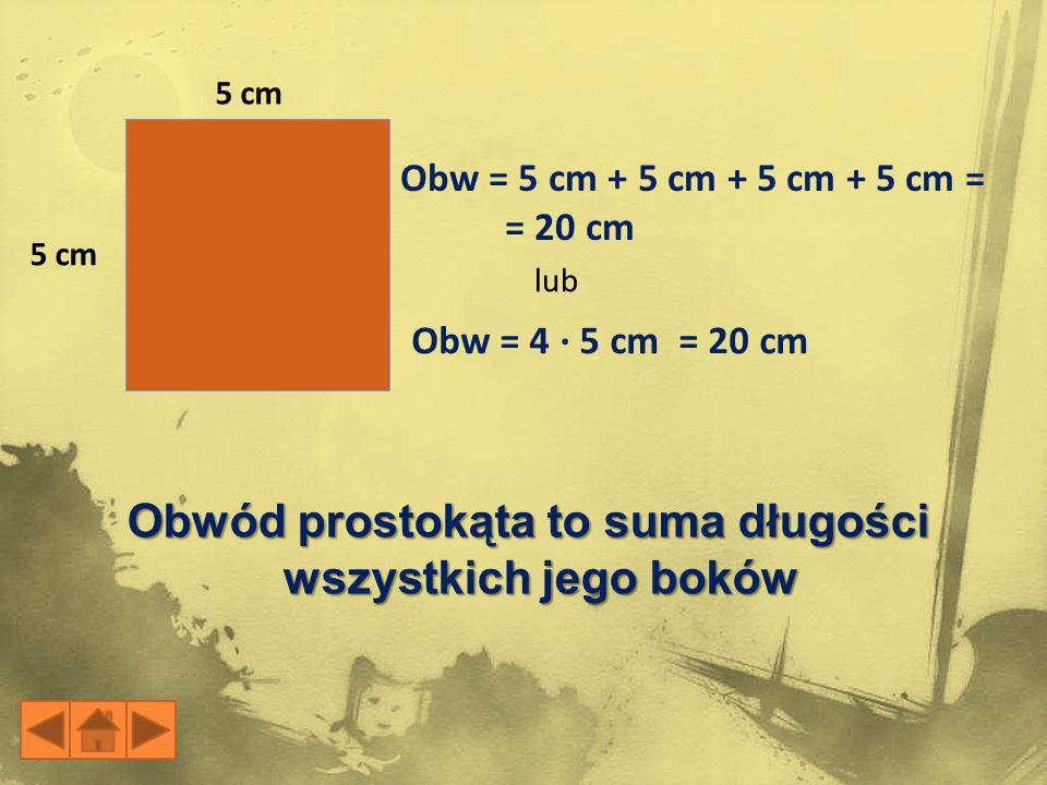 Obwód prostokąta to suma długości wszystkich jego boków