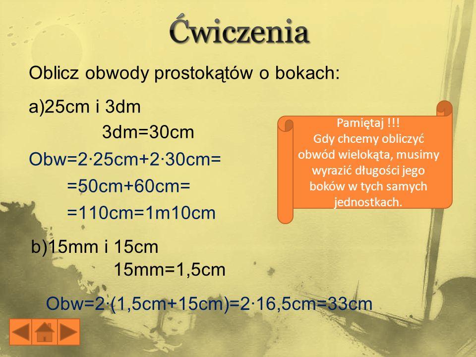 Ćwiczenia Oblicz obwody prostokątów o bokach: a)25cm i 3dm 3dm=30cm