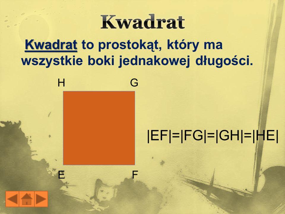 Kwadrat |EF|=|FG|=|GH|=|HE| Kwadrat to prostokąt, który ma