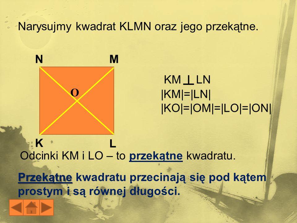 Narysujmy kwadrat KLMN oraz jego przekątne.