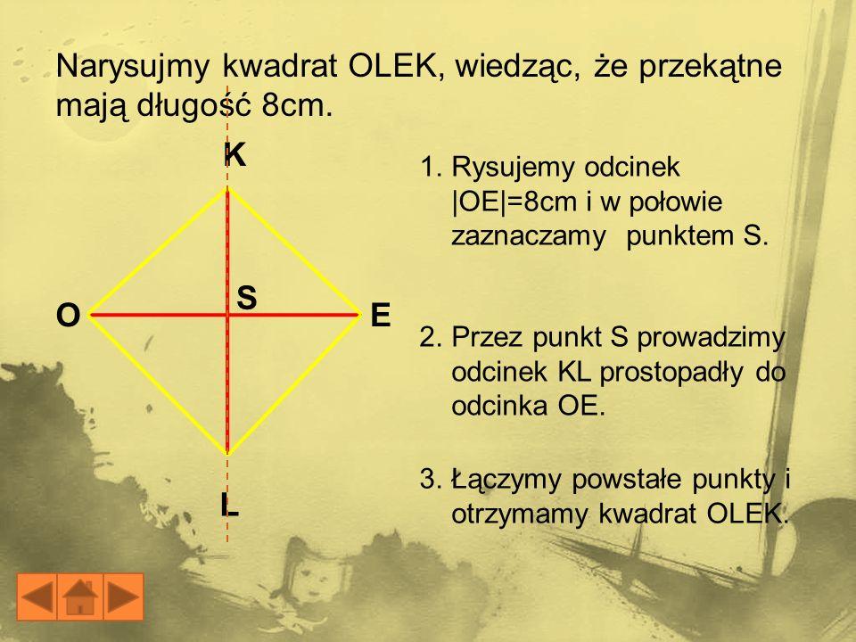 Narysujmy kwadrat OLEK, wiedząc, że przekątne mają długość 8cm.