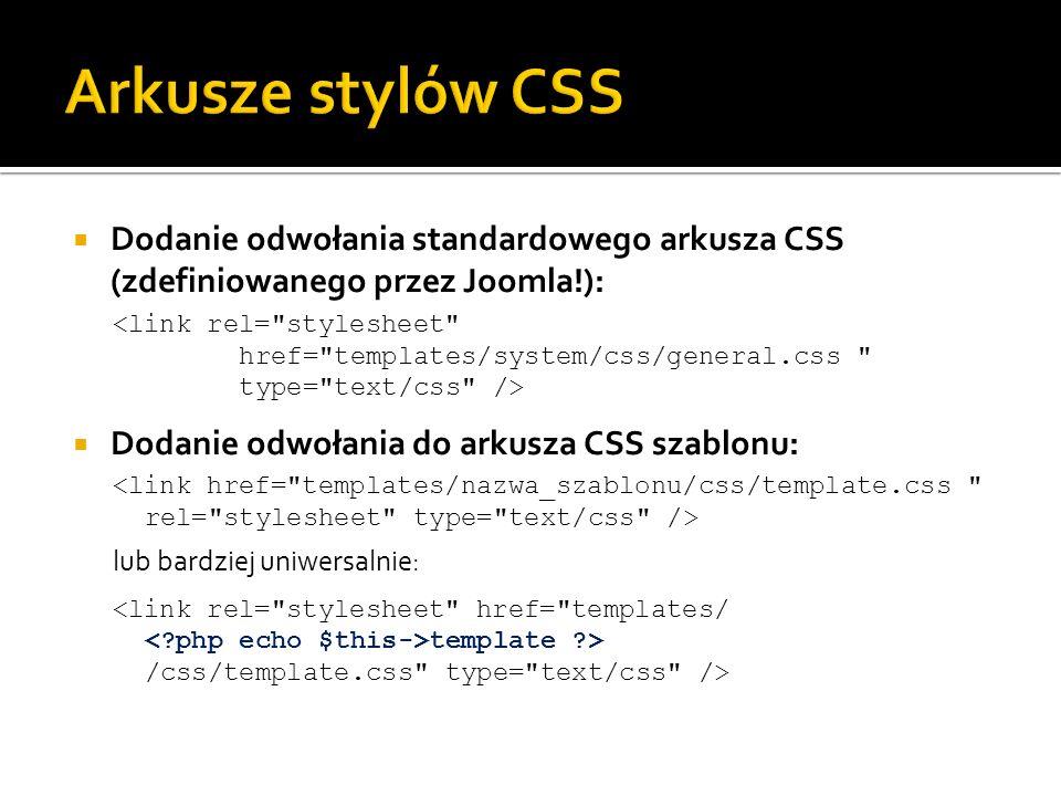 Arkusze stylów CSSDodanie odwołania standardowego arkusza CSS (zdefiniowanego przez Joomla!):