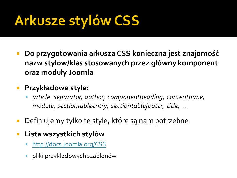 Arkusze stylów CSS Do przygotowania arkusza CSS konieczna jest znajomość nazw stylów/klas stosowanych przez główny komponent oraz moduły Joomla.