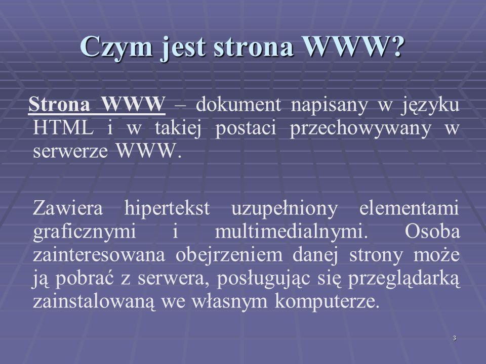 Czym jest strona WWW Strona WWW – dokument napisany w języku HTML i w takiej postaci przechowywany w serwerze WWW.
