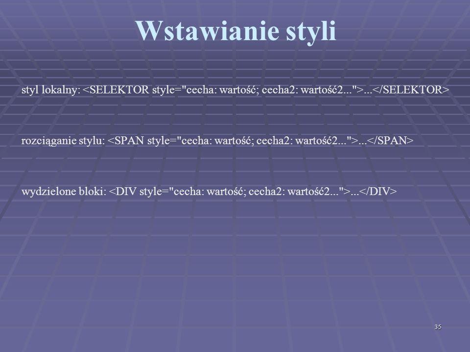 Wstawianie styli styl lokalny: <SELEKTOR style= cecha: wartość; cecha2: wartość2... >...</SELEKTOR>