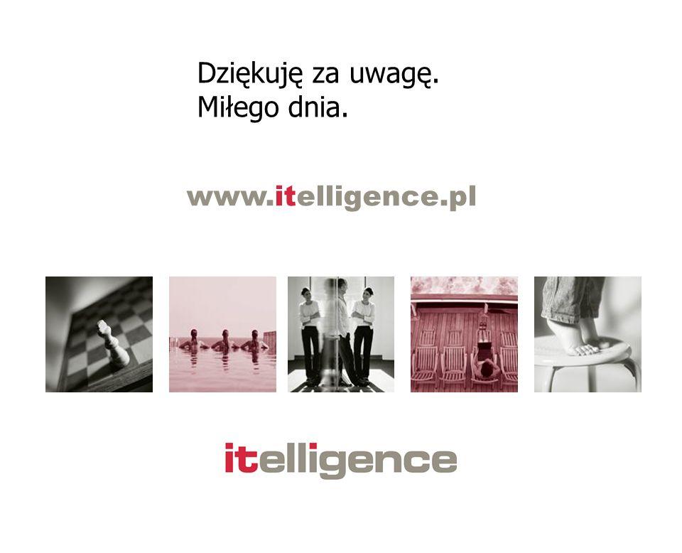 Dziękuję za uwagę. Miłego dnia. www.itelligence.pl