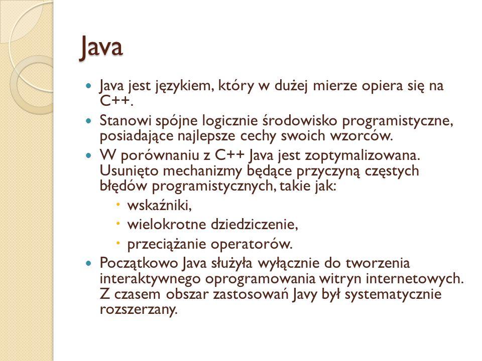Java Java jest językiem, który w dużej mierze opiera się na C++.