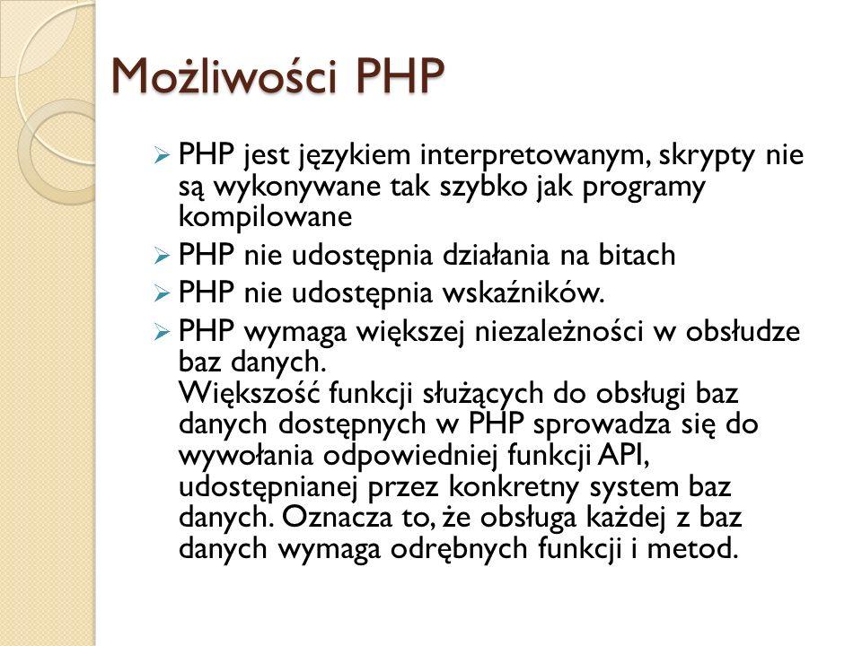 Możliwości PHP PHP jest językiem interpretowanym, skrypty nie są wykonywane tak szybko jak programy kompilowane.