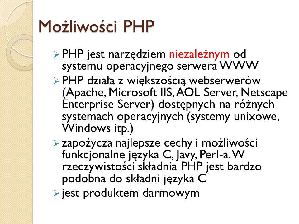 Możliwości PHP PHP jest narzędziem niezależnym od systemu operacyjnego serwera WWW.